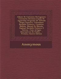 Album De Costumes Portuguezes: Cincoenta Chromos Copias De Aguarellas Originaes De Alfredo Roque Gameiro, Columbano Bordallo Pinheiro, Condeixa, Malh