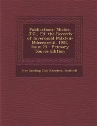 Publications: Michie, J.G., Ed. the Records of Invercauld Mdxlvii-Mdcccxxviii. 1901, Issue 23