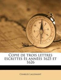 Copie de trois lettres escrittes ès années 1625 et 1626