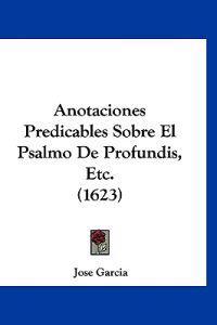 Anotaciones Predicables Sobre El Psalmo De Profundis, Etc.