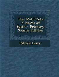 The Wolf-Cub: A Novel of Spain