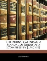 The Burns' Calendar: A Manual of Burnsiana [Compiled by J. Mckie].