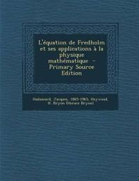 L'Equation de Fredholm Et Ses Applications a la Physique Mathematique - Primary Source Edition