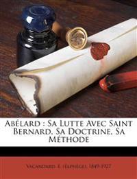 Abélard : Sa Lutte Avec Saint Bernard, Sa Doctrine, Sa Méthode