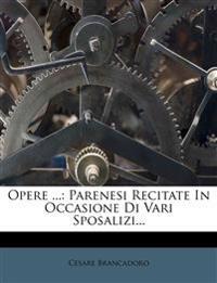 Opere ...: Parenesi Recitate In Occasione Di Vari Sposalizi...
