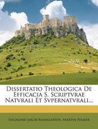Dissertatio Theologica De Efficacia S. Scriptvrae Natvrali Et Svpernatvrali...