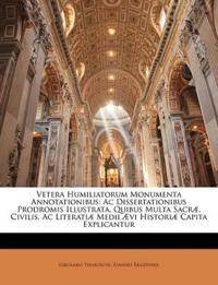 Vetera Humiliatorum Monumenta Annotationibus: Ac Dissertationibus Prodromis Illustrata, Quibus Multa Sacræ, Civilis, Ac Literatiæ Medii Ævi Historiæ C