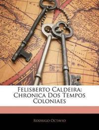 Felisberto Caldeira: Chronica Dos Tempos Coloniaes