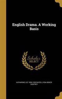 ENGLISH DRAMA A WORKING BASIS