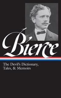 Ambrose Bierce: The Devil's Dictionary, Tales, and Memoirs: The Devil's Dictionary, Tales, and Memoirs
