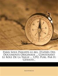 Paris Sous Philippe-le-bel, D'après Des Documents Originaux ... Contenant Le Rôle De La Taille ... 1292, Publ. Par H. Géraud...