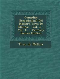 Comedias Escojidas[sic] Del Maestro Tirso De Molina: - Vol. 3 .- Vol. 4...