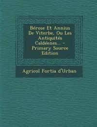 Berose Et Annius de Viterbe, Ou Les Antiquites Caldeenes... - Primary Source Edition