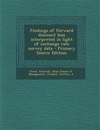 Findings of Forward Discount Bias Interpreted in Light of Exchange Rate Survey Data - Primary Source Edition