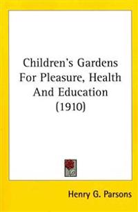 Children's Gardens for Pleasure, Health and Education