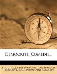 Democrite. Comedie...