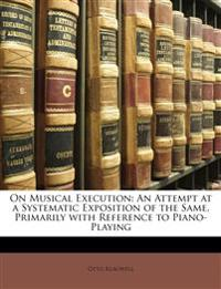 On Musical Execution: An Attempt at a Systematic Exposition of the Same, Primarily with Reference to Piano-Playing