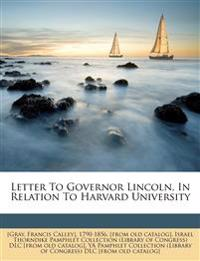 Letter To Governor Lincoln, In Relation To Harvard University