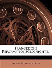 Fränckische Reformationsgeschichte...