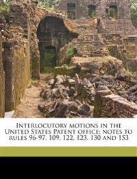 Interlocutory motions in the United States Patent office; notes to rules 96-97, 109, 122, 123, 130 and 153