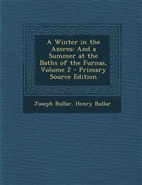 A Winter in the Azores: And a Summer at the Baths of the Furnas, Volume 2 - Primary Source Edition