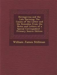 Herzegovina and the Late Uprising: The Causes of the Latter and the Remedies from the Notes and Letters of a Special Correspodent