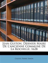 Jean Guiton, Dernier Maire De L'ancienne Commune De La Rochelle, 1628