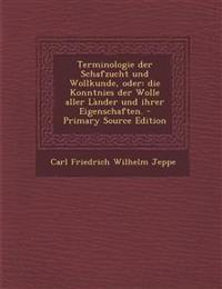 Terminologie Der Schafzucht Und Wollkunde, Oder: Die Konntnies Der Wolle Aller Lander Und Ihrer Eigenschaften. - Primary Source Edition