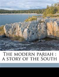 The modern pariah : a story of the South
