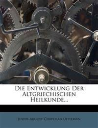 Die Entwicklung der altgriechischen Heilkunde.