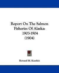 Report on the Salmon Fisheries of Alaska 1903-1904