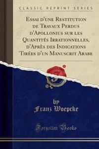 Essai d'une Restitution de Travaux Perdus d'Apollonius sur les Quantités Irrationnelles, d'Après des Indications Tirées d'un Manuscrit Arabe (Classic Reprint)