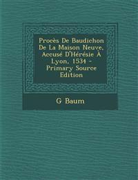 Proces de Baudichon de La Maison Neuve, Accuse D'Heresie a Lyon, 1534 - Primary Source Edition