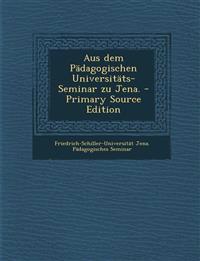 Aus dem Pädagogischen Universitäts-Seminar zu Jena. - Primary Source Edition
