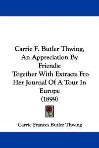 Carrie F. Butler Thwing, an Appreciation by Friends