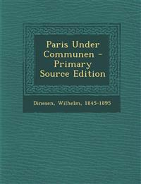 Paris Under Communen - Primary Source Edition