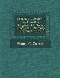 Federico Nietzsche: La Filosofia Religiosa. La Morale L'estetica