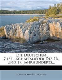 Die Deutschen Gesellschaftslieder Des 16. Und 17: Jahrhunderts...