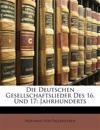 Die Deutschen Gesellschaftslieder Des 16. Und 17: Jahrhunderts, Erster Theil