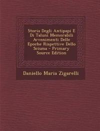 Storia Degli Antipapi E Di Taluni Memorabili Avvenimenti Delle Epoche Rispettive Dello Scisma - Primary Source Edition