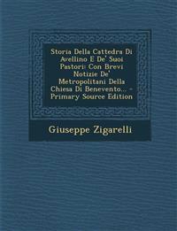 Storia Della Cattedra Di Avellino E De' Suoi Pastori: Con Brevi Notizie De' Metropolitani Della Chiesa Di Benevento... - Primary Source Edition