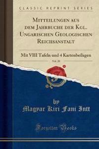 Mitteilungen aus dem Jahrbuche der Kgl. Ungarischen Geologischen Reichsanstalt, Vol. 20