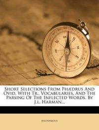 Short Selections From Phædrus And Ovid, With Tr., Vocabularies, And The Parsing Of The Inflected Words, By J.l. Harman...