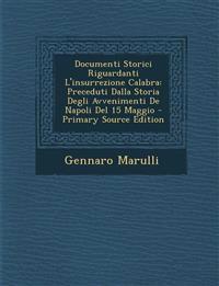 Documenti Storici Riguardanti L'Insurrezione Calabra: Preceduti Dalla Storia Degli Avvenimenti de Napoli del 15 Maggio