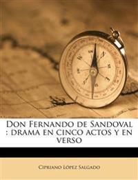 Don Fernando de Sandoval : drama en cinco actos y en verso