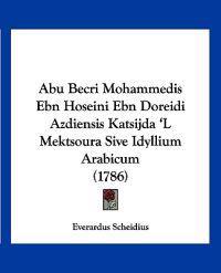 Abu Becri Mohammedis Ebn Hoseini Ebn Doreidi Azdiensis Katsijda 'l Mektsoura Sive Idyllium Arabicum