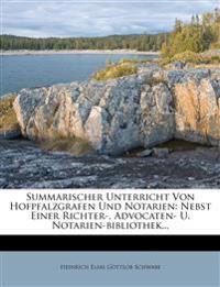 Summarischer Unterricht Von Hofpfalzgrafen Und Notarien: Nebst Einer Richter-, Advocaten- U. Notarien-bibliothek...