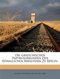 Die Grieschischen Papyrusurkunden Der Königlichen Bibliothek Zu Berlin.