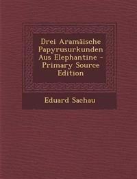 Drei Aramäische Papyrusurkunden Aus Elephantine