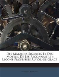 Des Maladies Simulees Et Des Moyens De Les Reconnaitre : Lecons Professees Au Val-de-grace